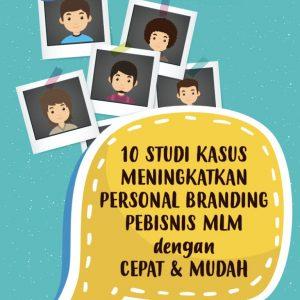 10 Studi Kasus Meningkatkan Personal Branding Pebisnis MLM dengan Cepat dan Mudah